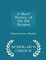 A Short History of the 6th Division - Scholar's Choice Edition af Thomas Owen Marden