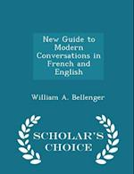 New Guide to Modern Conversations in French and English - Scholar's Choice Edition