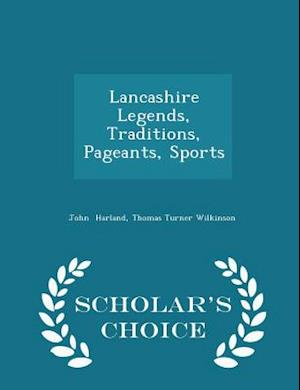 Lancashire Legends, Traditions, Pageants, Sports - Scholar's Choice Edition