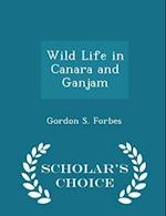 Wild Life in Canara and Ganjam - Scholar's Choice Edition af Gordon S. Forbes