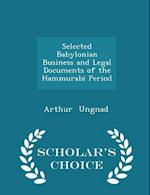 Selected Babylonian Business and Legal Documents of the Hammurabi Period - Scholar's Choice Edition