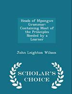 Heads of Mpongwe Grammar: Containing Most of the Principles Needed by a Learner - Scholar's Choice Edition