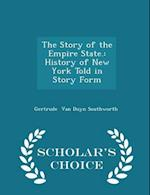 The Story of the Empire State.: History of New York Told in Story Form - Scholar's Choice Edition