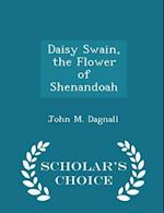 Daisy Swain, the Flower of Shenandoah - Scholar's Choice Edition