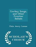 Cowboy Songs, and Other Frontier Ballads - Scholar's Choice Edition af John Avery Lomax