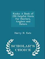 Kinks: A Book of 250 Helpful Hints for Hunters, Anglers and Outers - Scholar's Choice Edition