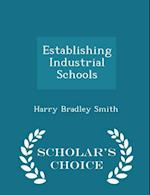 Establishing Industrial Schools - Scholar's Choice Edition af Harry Bradley Smith