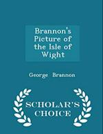 Brannon's Picture of the Isle of Wight - Scholar's Choice Edition