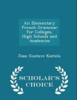 An Elementary French Grammar for Colleges, High Schools and Academies - Scholar's Choice Edition