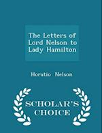 The Letters of Lord Nelson to Lady Hamilton - Scholar's Choice Edition