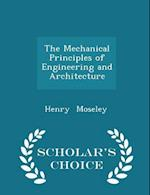 The Mechanical Principles of Engineering and Architecture - Scholar's Choice Edition