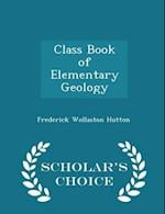Class Book of Elementary Geology - Scholar's Choice Edition