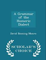 A Grammar of the Homeric Dialect - Scholar's Choice Edition