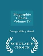Biographic Clinics, Volume IV - Scholar's Choice Edition af George Milbry Gould