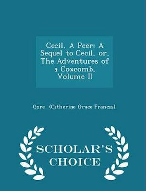 Cecil, A Peer: A Sequel to Cecil, or, The Adventures of a Coxcomb, Volume II - Scholar's Choice Edition