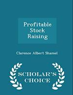 Profitable Stock Raising - Scholar's Choice Edition af Clarence Albert Shamel