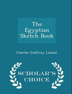 The Egyptian Sketch Book - Scholar's Choice Edition