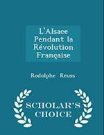 L'Alsace Pendant La Revolution Francaise - Scholar's Choice Edition af Rodolphe Reuss