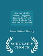 Syntax of the Greek Language, Especially of the Attic Dialect: For the Use of Schools - Scholar's Choice Edition