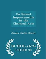 On Recent Improvements in the Chemical Arts - Scholar's Choice Edition