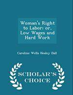 Woman's Right to Labor; or, Low Wages and Hard Work - Scholar's Choice Edition