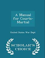 A Manual for Courts-Martial - Scholar's Choice Edition