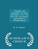 Thought and Language: An Essay Having in View the Revival, Correction, and Exclusive Establishment - Scholar's Choice Edition af B. H. Smart