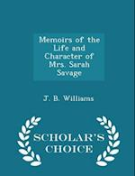 Memoirs of the Life and Character of Mrs. Sarah Savage - Scholar's Choice Edition