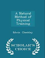 A Natural Method of Physical Training - Scholar's Choice Edition af Edwin Checkley