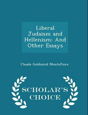 Liberal Judaism and Hellenism: And Other Essays - Scholar's Choice Edition
