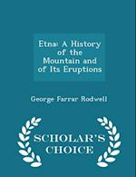 Etna: A History of the Mountain and of Its Eruptions - Scholar's Choice Edition