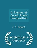 A Primer of Greek Prose Composition - Scholar's Choice Edition af J. Y. Sargent