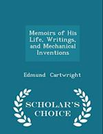 Memoirs of His Life, Writings, and Mechanical Inventions - Scholar's Choice Edition af Edmund Cartwright