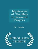 Mystreries of The Mass in Reasoned Prayers - Scholar's Choice Edition af W. Roche