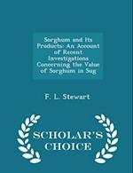 Sorghum and Its Products: An Account of Recent Investigations Concerning the Value of Sorghum in Sug - Scholar's Choice Edition af F. L. Stewart