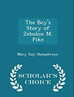 The Boy's Story of Zebulon M. Pike - Scholar's Choice Edition af Mary Gay Humphreys