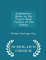 Explanatory Notes on the Prayer-Book Version of the Psalms - Scholar's Choice Edition af William Keatinge Clay