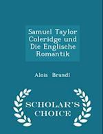 Samuel Taylor Coleridge Und Die Englische Romantik - Scholar's Choice Edition af Alois Brandl