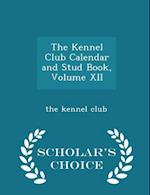The Kennel Club Calendar and Stud Book, Volume XII - Scholar's Choice Edition af the kennel club