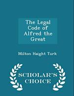 The Legal Code of Alfred the Great - Scholar's Choice Edition