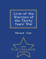 Lives of the Warriors of the Thirty Years' War - War College Series