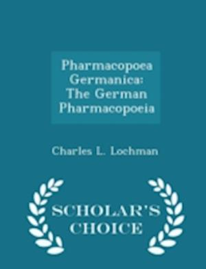 Pharmacopoea Germanica: The German Pharmacopoeia - Scholar's Choice Edition