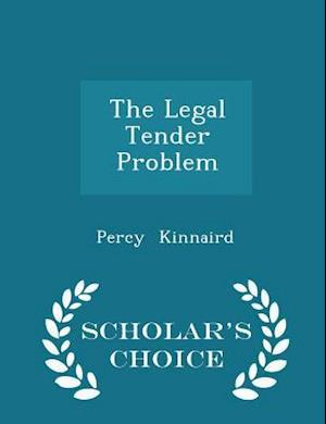 The Legal Tender Problem - Scholar's Choice Edition