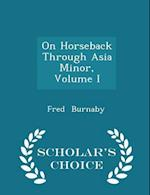 On Horseback Through Asia Minor, Volume I - Scholar's Choice Edition af Fred Burnaby