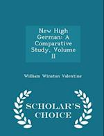 New High German: A Comparative Study, Volume II - Scholar's Choice Edition af William Winston Valentine