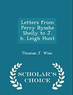 Letters from Percy Bysshe Shelly to J. h. Leigh Hunt - Scholar's Choice Edition