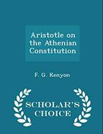 Aristotle on the Athenian Constitution - Scholar's Choice Edition af F. G. Kenyon