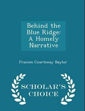 Behind the Blue Ridge: A Homely Narrative - Scholar's Choice Edition