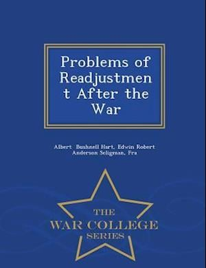 Problems of Readjustment After the War - War College Series