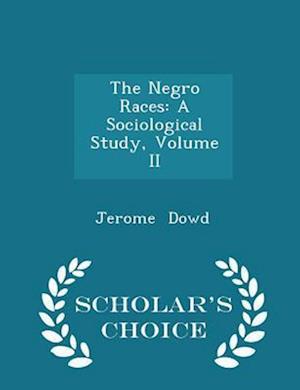 The Negro Races: A Sociological Study, Volume II - Scholar's Choice Edition